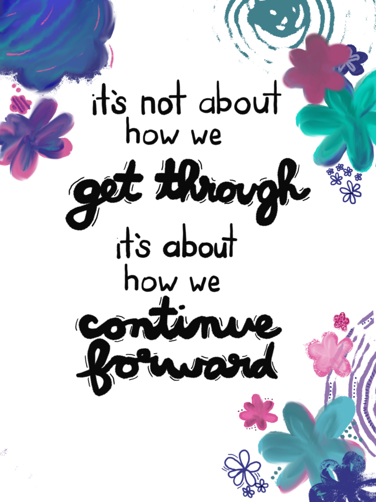 """It's not about how we """"get through"""" it's how we continue forward lettering"""